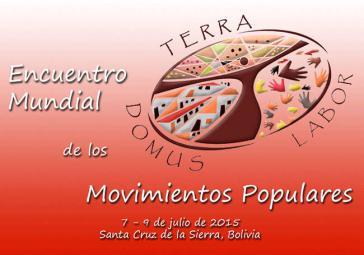 Plakat zum zweiten Welttreffen der Volksbewegungen vom 7. bis 9. Juli 2015 in Bolivien. Dabei ist auch eine Zusammenkunft mit Papst Franziskus geplant