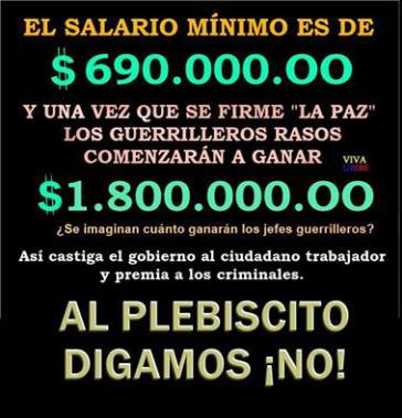 """Mit falschen Aussagen wurde für das """"Nein"""" im Plebiszit Stimmung gemacht: """"Der Mindestlohn sind 690.000.00 Pesos, sobald der """"Frieden"""" unterzeichnet ist, werden die einfachen Guerilleros 1.800.000.00 Pesos verdienen. Kannst du dir vorstellen, was die Guerilla-Bosse bekommen? So bestraft die Regierung die arbeitende Bevölkerung und belohnt die Kriminellen. Wir sagen Nein zum Plebiszit!"""""""