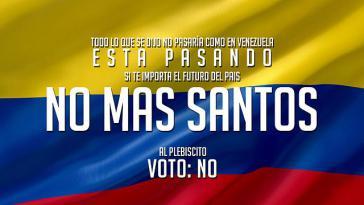 """Aufruf der """"Nein""""- Kampagne: Damit Kolumbien nicht das Schicksal Venezuelas ereile, """"Schluss mit Santos - wähle das Nein"""""""