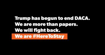 """""""Trump beendet DACA. Wir sind mehr als nur Papiere. Wir wehren uns. Wir sind #hier um zu bleiben"""""""