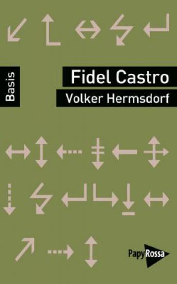 Neu im Oktober 2018: Kurzbiografie und Analyse des Denkens und Wirkens Fidel Castros