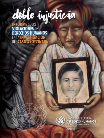"""Deckblatt des UN-Berichtes """"Doppelte Ungerechtigkeit. Menschenrechtsverletzungen bei den Ermittlungen im Fall Ayotzinapa"""", der in Mexiko vorgestellt wurde"""