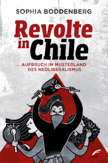 Sophia Boddenberg, Revolte in Chile – Aufbruch im Musterland des Neoliberalismus (ISBN 978-3-89771-081-8, Unrast Verlag, 14 Euro)