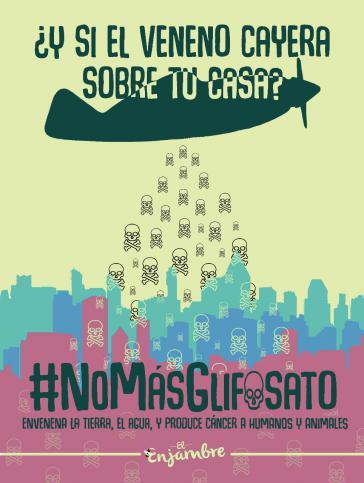 """Kampagnenplakat in Kolumbien: """"Und wenn das Gift auf dein Haus fällt? #Kein Glyphosat mehr. Es vergiftet den Boden, das Wasser und verursacht Krebs bei Menschen und Tieren"""""""